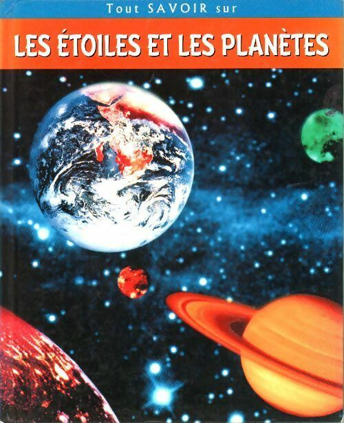 Tout savoir sur les étoiles et les planètes - Toni Eugene