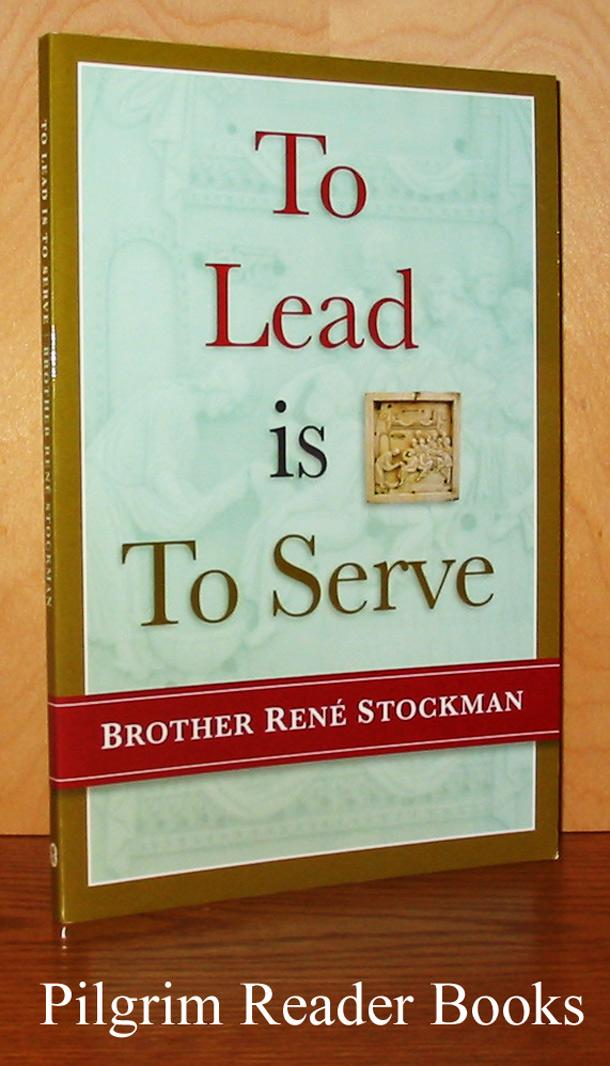 To Lead Is to Serve. - Stockman, Brother Rene.