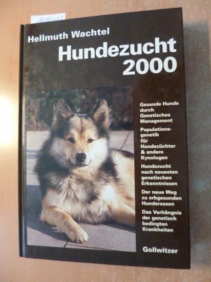 Hundezucht 2000: Gesunde Hunde durch genetisches Management. Populationsgenetik für Hundezüchter und andere Kynologen. Hundezucht nach genetischen ... der genetisch bedingten Krankheiten - Hellmuth Wachtel