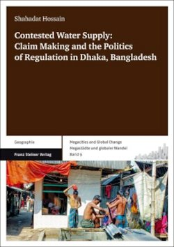 Contested Water Supply: Claim Making and the Politics of Regulation in Dhaka, Bangladesh