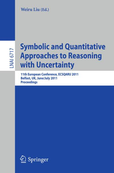 Symbolic and Quantitative Approaches to Reasoning with Uncertainty - Weiru Liu
