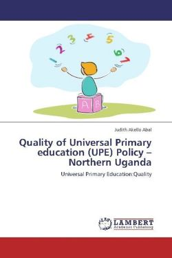 Quality of Universal Primary education (UPE) Policy -Northern Uganda - Akello Abal, Judith