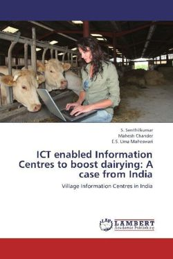 ICT enabled Information Centres to boost dairying: A case from India - Senthilkumar, S. / Chander, Mahesh / Uma Maheswari, E. S.