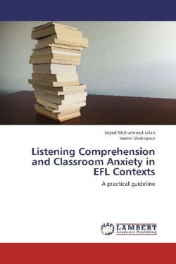 Listening Comprehension and Classroom Anxiety in EFL Contexts - Jafari, Seyed Mohammad / Shokrpour, Narin