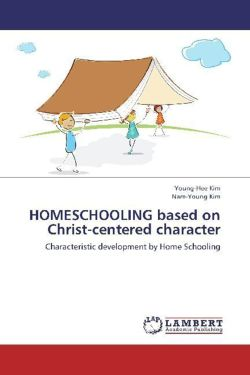 HOMESCHOOLING based on Christ-centered character - Kim, Young-Hee / Kim, Nam-Young