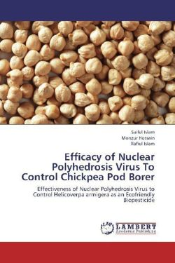 Efficacy of Nuclear Polyhedrosis Virus To Control Chickpea Pod Borer - ISLAM, SAIFUL / Hossain, Monzur / Islam, Rafiul