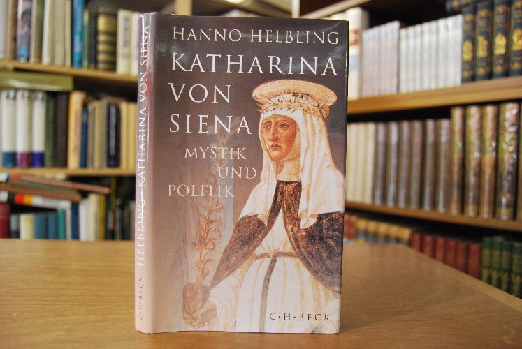 Katharina von Siena. Mystik und Politik.