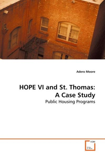 HOPE VI and St. Thomas: A Case Study : Public Housing Programs - Adero Moore
