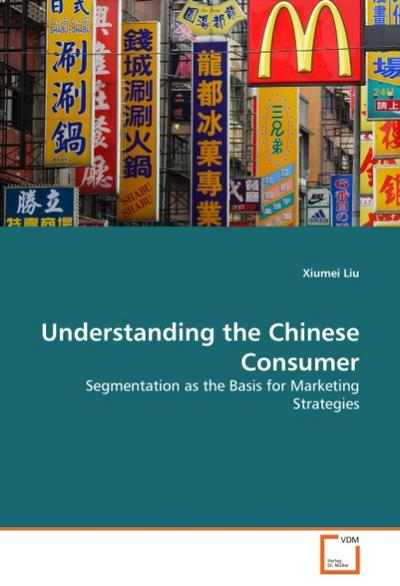 Understanding the Chinese Consumer : Segmentation as the Basis for Marketing Strategies - Xiumei Liu