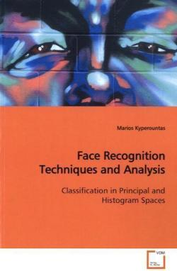 Face Recognition Techniques and Analysis - Kyperountas, Marios