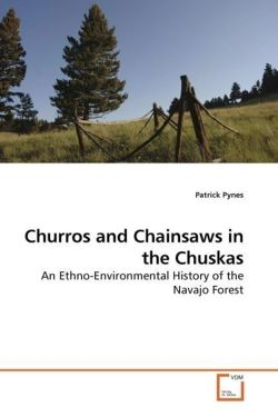 Churros and Chainsaws in the Chuskas: An Ethno-Environmental  History of the Navajo Forest