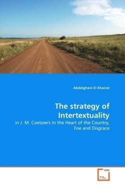 The strategy of Intertextuality: in J. M. Coetzee's In the Heart of the Country, Foe and Disgrace