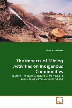 The Impacts of Mining Activities on Indigenous Communities: Subtitle: The perfect picture of Kenyasi and surrounding communities in Ghana