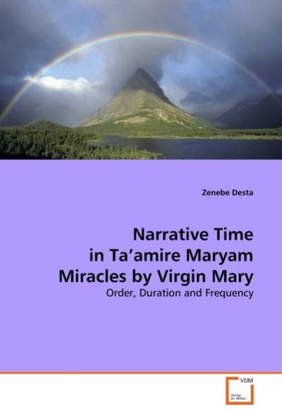 Narrative Time in Ta'amire Maryam Miracles by Virgin Mary: Order, Duration and Frequency