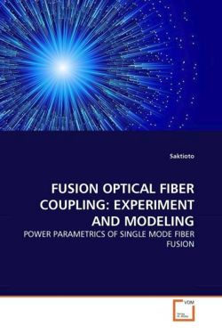 FUSION OPTICAL FIBER COUPLING: EXPERIMENT AND MODELING - Saktioto, .
