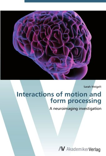 Interactions of motion and form processing : A neuroimaging investigation - Sarah Weigelt