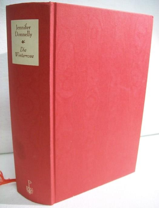 Die Winterrose : Roman. Aus dem Engl. von Angelika Felenda - Donnelly, Jennifer