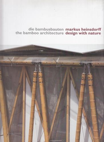 Design with Nature. Die Bambusbauten - the Bamboo Architecture. - Heinsdorff, Markus, Christian Baumert and David [Übers.] Andersen