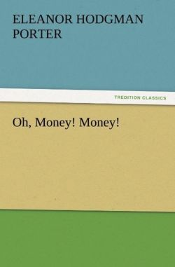 Oh, Money! Money! - Porter, Eleanor H. (Eleanor Hodgman)