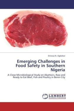 Emerging Challenges in Food Safety in Southern Nigeria: A Close Microbiological Study on Abattoirs, Raw and Ready to Eat Beef, Fish and Poultry in Benin City