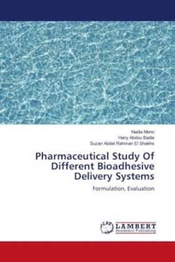 Pharmaceutical Study Of Different Bioadhesive Delivery Systems - Morsi, Nadia / Abdou Badie, Hany / Abdel Rahman El Shakhs, Suzan
