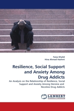 Resilience, Social Support and Anxiety Among Drug Addicts: An Analysis on the Relationship of Resilience, Social Support and Anxiety Among Heroine and  Nicotine Drug Addicts