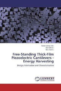 Free-Standing Thick-Film Piezoelectric Cantilevers -Energy Harvesting - Kok, Swee-Leong / White, Neil / Harris, Nick