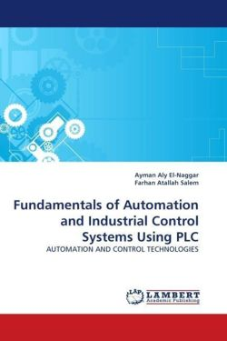 Fundamentals of Automation and Industrial Control Systems Using PLC: AUTOMATION AND CONTROL TECHNOLOGIES