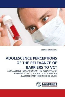 ADOLESCENCE PERCEPTIONS OF THE RELEVANCE OF BARRIERS TO VCT - Chimunhu, Jephias
