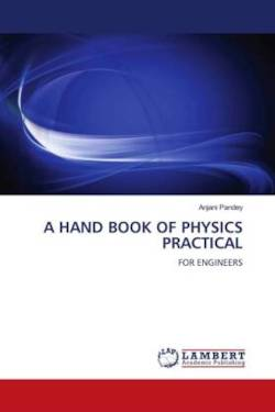 A HAND BOOK OF PHYSICS PRACTICAL - Pandey, Anjani