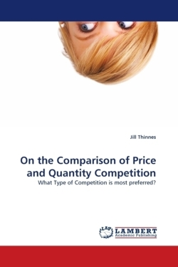 On the Comparison of Price and Quantity Competition - Thinnes, Jill