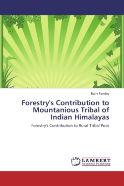 Forestry's Contribution to Mountanious Tribal of Indian Himalayas - Pandey, Rajiv