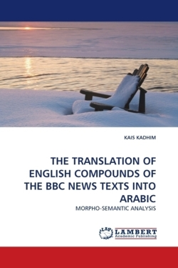 THE TRANSLATION OF ENGLISH COMPOUNDS OF THE BBC NEWS TEXTS INTO ARABIC - KADHIM, KAIS