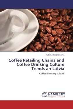 Coffee Retailing Chains and Coffee Drinking Culture Trends an Latvia - Jepancinceva, Natalija