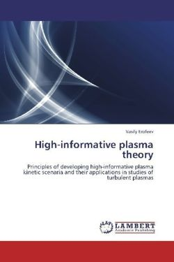 High-informative plasma theory: Principles of developing high-informative plasma kinetic scenaria and their applications in studies of turbulent plasmas