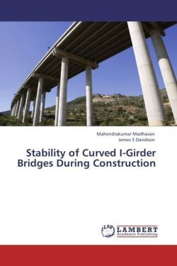Stability of Curved I-Girder Bridges During Construction - Madhavan, Mahendrakumar / Davidson, James S