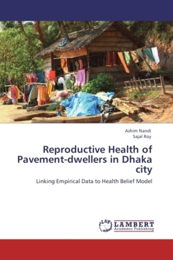 Reproductive Health of Pavement-dwellers in Dhaka city: Linking Empirical Data to Health Belief Model