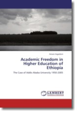 Academic Freedom in Higher Education of Ethiopia: The Case of Addis Ababa University 1950-2005
