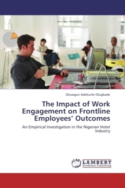 The Impact of Work Engagement on Frontline Employees' Outcomes - Olugbade, Olusegun Adekunle