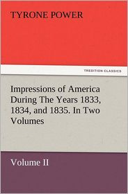 Impressions of America During The Years 1833, 1834, and 1835. In Two Volumes, Volume II.