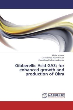 Gibberellic Acid GA3; for enhanced growth and production of Okra - Manan, Abdul / Pervez, Muhammad Aslam / Ayub, Choudhary Muhammad