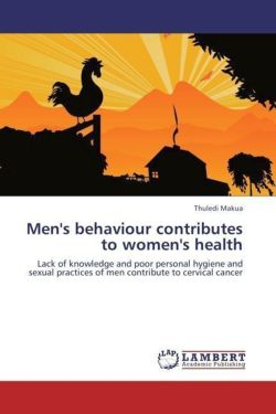 Men's behaviour contributes to women's health: Lack of knowledge and poor personal hygiene and sexual practices of men contribute to cervical cancer