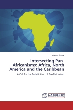 Intersecting Pan-Africanisms: Africa, North America and the Caribbean - Traore, Moussa