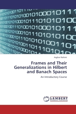 Frames and Their Generalizations in Hilbert and Banach Spaces - Rahimi, Asghar