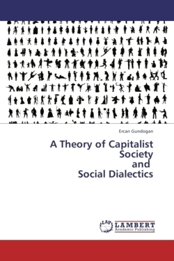 A Theory of Capitalist Society  and   Social Dialectics