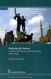 Defining the Nation? : Lebanese Television and Political Elites, 1990-2005. Medien und politische Kommunikation, 19 - Katharina Nötzold