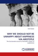 WHY WE SHOULD NOT BE UNHAPPY ABOUT HAPPINESS VIA ARISTOTLE: The functionalist account of Aristotle?s notion of eudaimonia