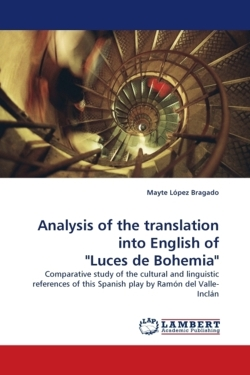 """Analysis of the translation into English of """"Luces de Bohemia"""": Comparative study of the cultural and linguistic references of this Spanish play by Ramón del Valle- Inclán"""
