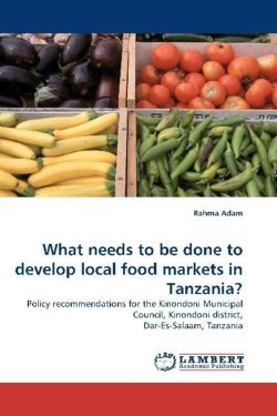 What needs to be done to develop local food markets in Tanzania?
