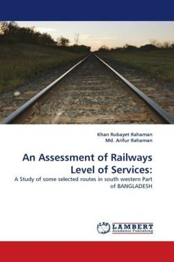 An Assessment of Railways Level of Services: - Rubayet Rahaman, Khan / Arifur, Md.